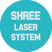 Shree Laser System